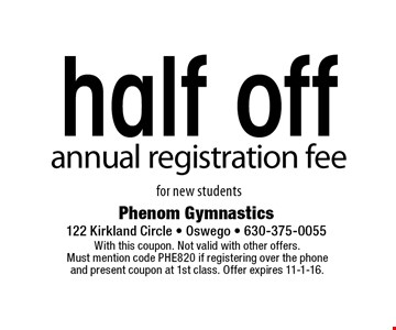 Half off annual registration fee for new students. With this coupon. Not valid with other offers. Must mention code PHE820 if registering over the phone and present coupon at 1st class. Offer expires 11-1-16.