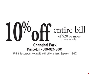10% off entire bill of $20 or more. take-out only. With this coupon. Not valid with other offers. Expires 1-6-17.