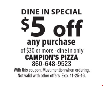 Dine in special. $5 off any purchase of $30 or more, dine in only. With this coupon. Must mention when ordering. Not valid with other offers. Exp. 11-25-16.