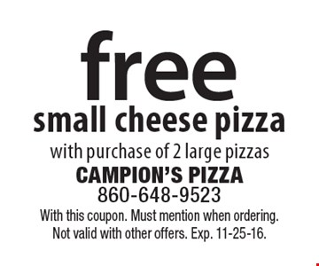 Free small cheese pizza with purchase of 2 large pizzas. With this coupon. Must mention when ordering. Not valid with other offers. Exp. 11-25-16.