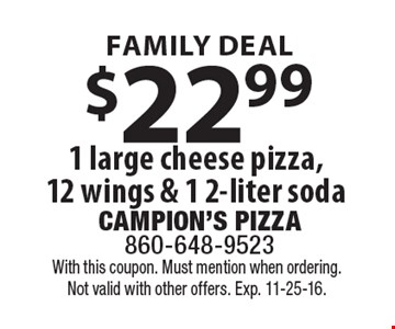 FAMILY DEAL. $22.99 1 large cheese pizza, 12 wings & 1 2-liter soda. With this coupon. Must mention when ordering. Not valid with other offers. Exp. 11-25-16.