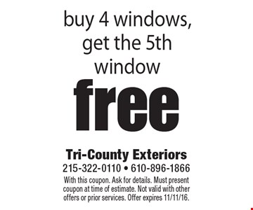 free buy 4 windows, get the 5th window. With this coupon. Ask for details. Must present coupon at time of estimate. Not valid with other offers or prior services. Offer expires 11/11/16.