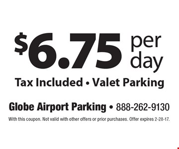$6.75 per day. Tax Included - Valet Parking. With this coupon. Not valid with other offers or prior purchases. Offer expires 2-28-17.