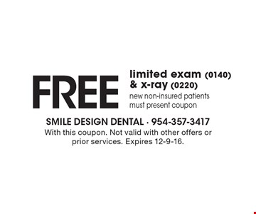 FREE limited exam (0140) & x-ray (0220). New non-insured patients. Must present coupon. With this coupon. Not valid with other offers or prior services. Expires 12-9-16.