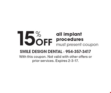 15% Off all implant procedures must present coupon. With this coupon. Not valid with other offers or prior services. Expires 2-3-17.
