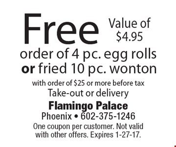 Free order of 4 pc. egg rolls or fried 10 pc. wonton with order of $25 or more before tax, Take-out or delivery. One coupon per customer. Not valid with other offers. Expires 1-27-17.