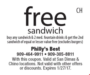 Free sandwich buy any sandwich & 2 med. fountain drinks & get the 2nd sandwich of equal or lesser value free (excludes burgers). With this coupon. Valid at San Dimas & Chino locations. Not valid with other offers or discounts. Expires 1/27/17.