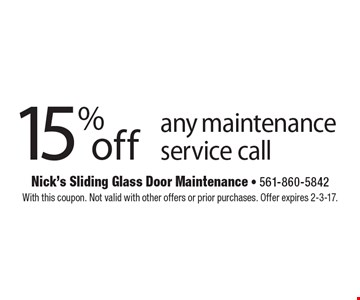 15% off any maintenance service call. With this coupon. Not valid with other offers or prior purchases. Offer expires 2-3-17.