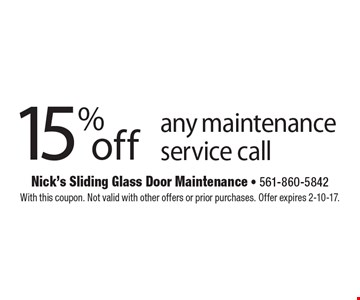 15% off any maintenance service call. With this coupon. Not valid with other offers or prior purchases. Offer expires 2-10-17.