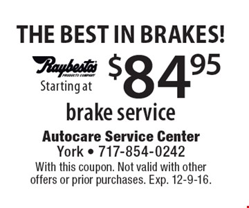 The Best In Brakes! $84.95 brake service. With this coupon. Not valid with other offers or prior purchases. Exp. 12-9-16.