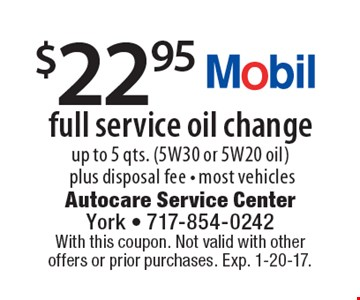 $22.95 full service oil change, up to 5 qts. (5W30 or 5W20 oil) plus disposal fee - most vehicles. With this coupon. Not valid with other offers or prior purchases. Exp. 1-20-17.