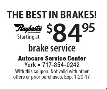 THE BEST IN BRAKES! $84.95 brake service. With this coupon. Not valid with other offers or prior purchases. Exp. 1-20-17.
