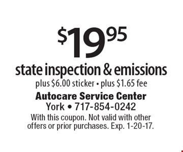 $19.95 state inspection & emissions. Plus $6.00 sticker - plus $1.65 fee. With this coupon. Not valid with other offers or prior purchases. Exp. 1-20-17.