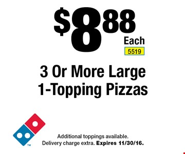 $8.88 3 Or More Large 1-Topping Pizzas. Additional toppings available. Delivery charge extra. Expires 11/30/16.