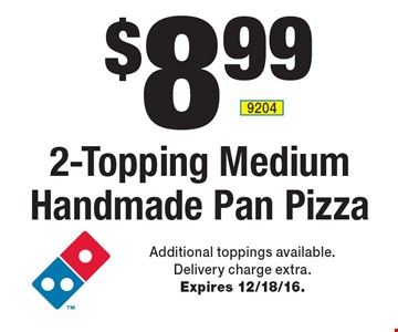 $8.99 2-Topping Medium Handmade Pan Pizza. Additional toppings available. Delivery charge extra. Expires 12/18/16.