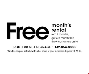 Free month's rental rent 2 months, get 3rd month free (new customers only). With this coupon. Not valid with other offers or prior purchases. Expires 10-28-16.