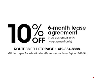10% OFF 6-month lease agreement (new customers only, pre-payment only). With this coupon. Not valid with other offers or prior purchases. Expires 10-28-16.