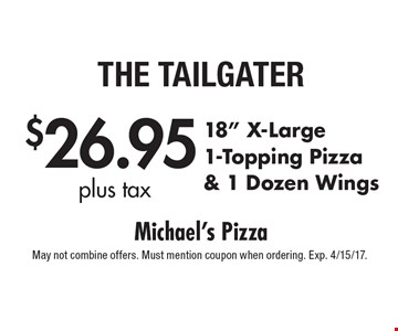 "$26.95 plus tax 18"" X-Large 1-Topping Pizza & 1 Dozen Wings. May not combine offers. Must mention coupon when ordering. Exp. 4/15/17."