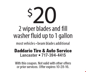 $20 2 wiper blades and fill washer fluid up to 1 gallon, most vehicles, beam blades additional. With this coupon. Not valid with other offers or prior services. Offer expires 10-28-16.