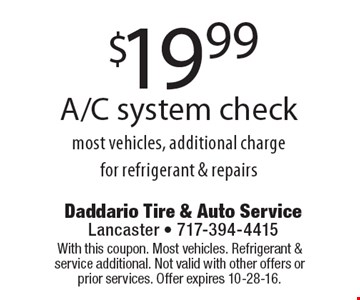 $19.99 A/C system check, most vehicles, additional charge for refrigerant & repairs. With this coupon. Most vehicles. Refrigerant & service additional. Not valid with other offers or prior services. Offer expires 10-28-16.