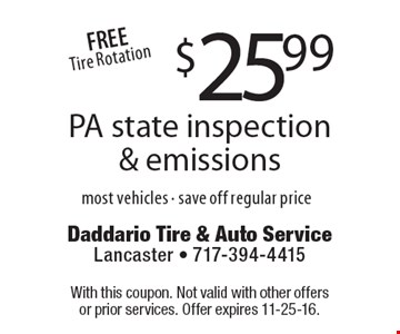 $25.99 PA state inspection & emissions. Most vehicles. Save off regular price. With this coupon. Not valid with other offers or prior services. Offer expires 11-25-16.