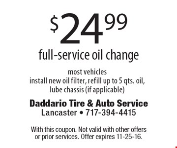 $24.99 full-service oil change. Most vehicles. Install new oil filter, refill up to 5 qts. oil, lube chassis (if applicable). With this coupon. Not valid with other offers or prior services. Offer expires 11-25-16.