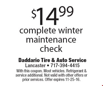 $14.99 complete winter maintenance check. With this coupon. Most vehicles. Refrigerant & service additional. Not valid with other offers or prior services. Offer expires 11-25-16.