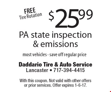 $25.99 PA state inspection & emissions. Most vehicles. Save off regular price. With this coupon. Not valid with other offers or prior services. Offer expires 1-6-17.