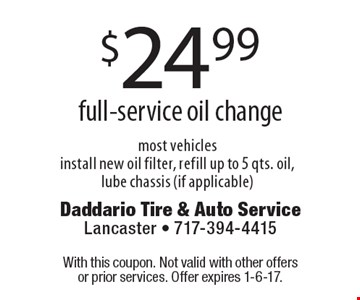 $24.99 full-service oil change. Most vehicles. Install new oil filter, refill up to 5 qts. oil, lube chassis (if applicable). With this coupon. Not valid with other offers or prior services. Offer expires 1-6-17.