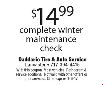 $14.99 complete winter maintenance check. With this coupon. Most vehicles. Refrigerant & service additional. Not valid with other offers or prior services. Offer expires 1-6-17.