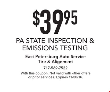 $39.95 PA STATE INSPECTION & EMISSIONS TESTING. With this coupon. Not valid with other offers or prior services. Expires 11/30/16.