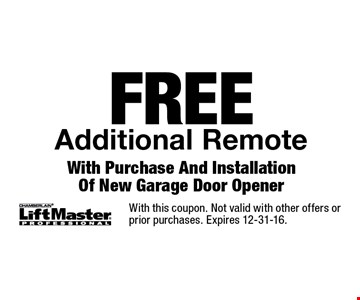 FREE Additional Remote With Purchase And Installation Of New Garage Door Opener. With this coupon. Not valid with other offers or prior purchases. Expires 12-31-16.