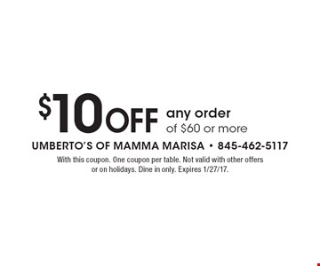 $10 Off any order of $60 or more. With this coupon. One coupon per table. Not valid with other offers or on holidays. Dine in only. Expires 1/27/17.
