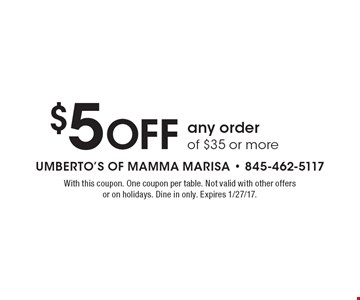 $5 Off any orderof $35 or more. With this coupon. One coupon per table. Not valid with other offers or on holidays. Dine in only. Expires 1/27/17.