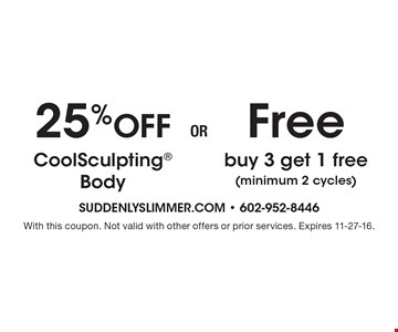 25% Off CoolSculpting Body or Free buy 3, get 1 free (minimum 2 cycles). With this coupon. Not valid with other offers or prior services. Expires 11-27-16.
