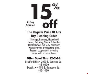 15% The Regular Price Of Any Dry Cleaning Order (Storage, Laundry, Household Items, Tailoring, Suede & Leather Not Included) Not to be combined with any other dry cleaning offer. Present coupon with incoming order, with no exceptions. Offer Good Thru 12-2-16.