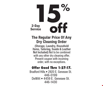 15% The Regular Price Of Any Dry Cleaning Order (Storage, Laundry, Household Items, Tailoring, Suede & Leather Not Included) Not to be combined with any other dry cleaning offer. Present coupon with incoming order, with no exceptions. Offer Good Thru 1-27-17.