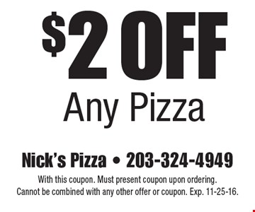 $2 Off Any Pizza. With this coupon. Must present coupon upon ordering. Cannot be combined with any other offer or coupon. Exp. 11-25-16.
