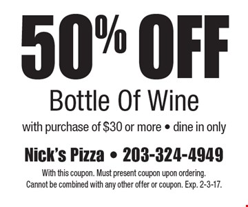 50% Off Bottle Of Wine with purchase of $30 or more - dine in only. With this coupon. Must present coupon upon ordering. Cannot be combined with any other offer or coupon. Exp. 2-3-17.