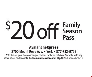 $20 off Family Season Pass. With this coupon. One coupon per person. Excludes holidays. Not valid with any other offers or discounts. Redeem online with code: ClipAX20. Expires 3/15/16.