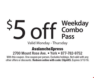 $5 off Weekday Combo Pass Valid Monday - Thursday. With this coupon. One coupon per person. Excludes holidays. Not valid with any other offers or discounts. Redeem online with code: ClipAX5. Expires 3/15/16.