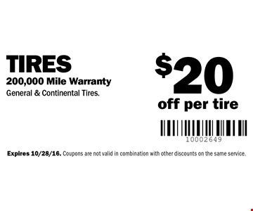 $20 off per tire Tires 200,000 Mile Warranty General & Continental Tires. Expires 10/28/16. Coupons are not valid in combination with other discounts on the same service.