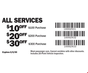 $30 OFF All Services $300 Purchase. $20 OFF All Services $200 Purchase. $10 OFF All Services $100 Purchase. Most passenger cars. Cannot combine with other discounts. Includes 20-Point Vehicle Inspection.