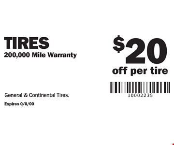 $20 off per tire Tires 200,000 Mile Warranty. General & Continental Tires.