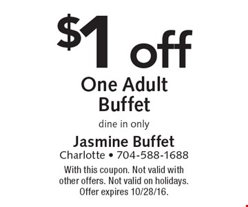 $1 off One Adult Buffet dine in only. With this coupon. Not valid with other offers. Not valid on holidays. Offer expires 10/28/16.