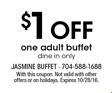 $1 Off one adult buffet. Dine in only. With this coupon. Not valid with other offers or on holidays. Expires 10/28/16.