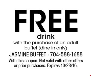 Free drink with the purchase of an adult buffet (dine in only). With this coupon. Not valid with other offers or prior purchases. Expires 10/28/16.