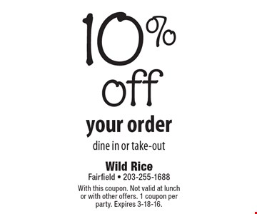 10% off your order. Dine in or take-out. With this coupon. Not valid at lunch or with other offers. 1 coupon per party. Expires 3-18-16.