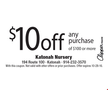 $10 off any purchase of $100 or more. With this coupon. Not valid with other offers or prior purchases. Offer expires 10-28-16.