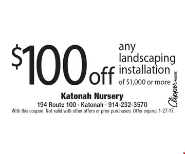 $100 off any landscaping installation of $1,000 or more. With this coupon. Not valid with other offers or prior purchases. Offer expires 1-27-17.